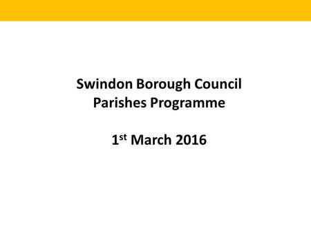 Swindon Borough Council Parishes Programme 1 st March 2016.