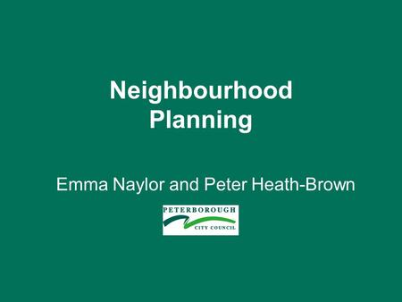 Neighbourhood Planning Emma Naylor and Peter Heath-Brown.