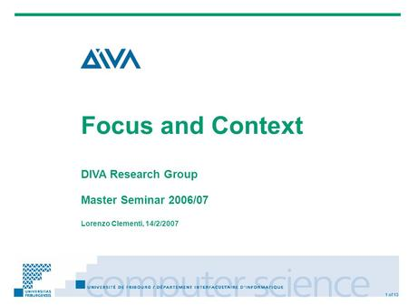 Focus and Context DIVA Research Group Master Seminar 2006/07 Lorenzo Clementi, 14/2/2007 1 of 13.