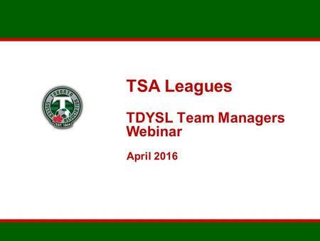 TSA Leagues TDYSL Team Managers Webinar April 2016.