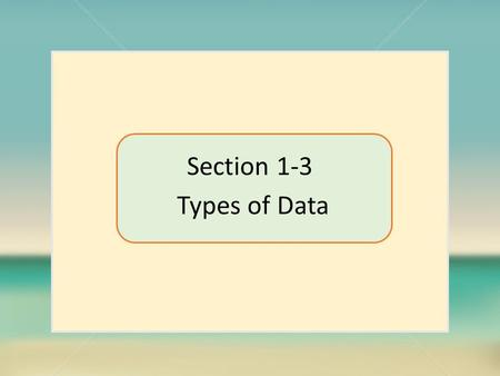 Section 1-3 Types of Data. Parameter a numerical measurement describing some characteristic of a population. population parameter.