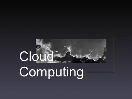 Cloud Computing. 69 69 % of us use some form of cloud coumputing.