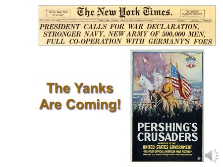 The Yanks Are Coming! General John J. Pershing, commanding general of the AEF. Referred to as the Doughboys and Yanks. 2 million in France by Sept. 1918.