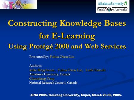 Constructing Knowledge Bases for E-Learning Using Protégé 2000 and Web Services Presented by: Fuhua Oscar Lin Authors: Mike Hogeboom, Fuhua Oscar Lin,
