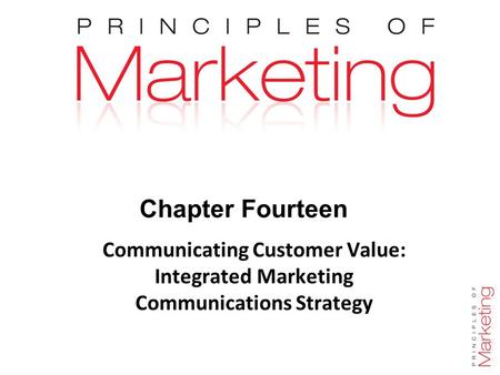 Chapter 14 - slide 1 Chapter Fourteen Communicating Customer Value: Integrated Marketing Communications Strategy.