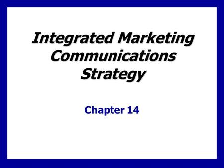 Integrated Marketing Communications Strategy Chapter 14.