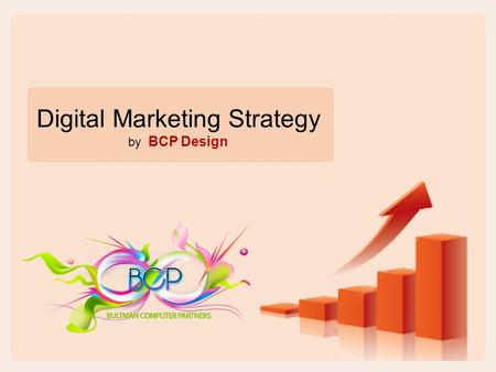 Digital Marketing Strategy by BCP Design. Digital Marketing Strategies In a digital age, where most users have computers and mobile devices, accessing.