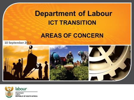 Department of Labour ICT TRANSITION AREAS OF CONCERN 10 September 2013.