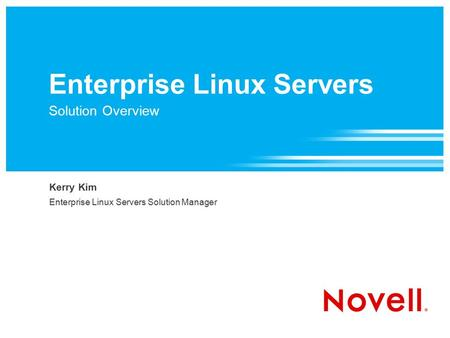Enterprise Linux Servers Solution Overview Kerry Kim Enterprise Linux Servers Solution Manager.