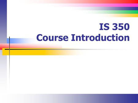 IS 350 Course Introduction. Slide 2 Objectives Identify the steps performed in the software development life cycle Describe selected tools used to design.