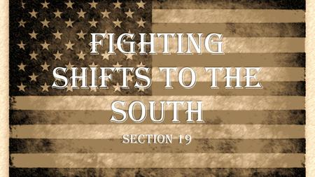 Fighting Shifts to the South Section 19. Fighting Shifts to the South After their plan in Albany failed, the British generals came up with a new plan…
