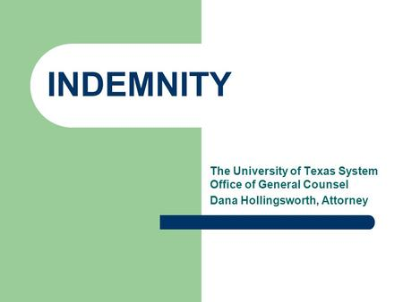 INDEMNITY The University of Texas System Office of General Counsel Dana Hollingsworth, Attorney.