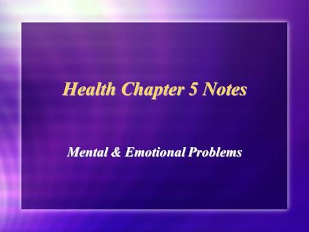 Health Chapter 5 Notes Mental & Emotional Problems.