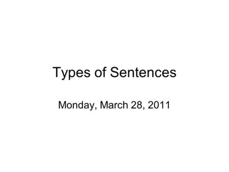 Types of Sentences Monday, March 28, 2011. What is a phrase? A group of words that form a unit of meaning. A phrase does not contain its own subject and.