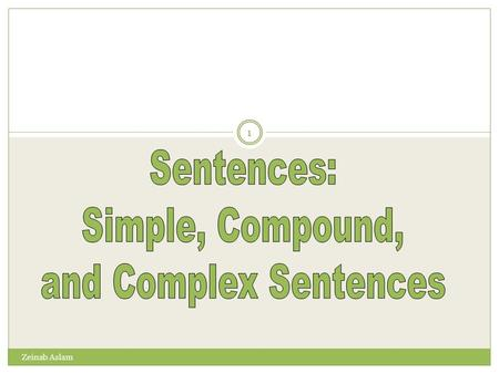1 Zeinab Aslam A sentence consists of words correctly arranged to form a complete statement or idea. A Sentence PP 3-2 A sentence begins with a capital.