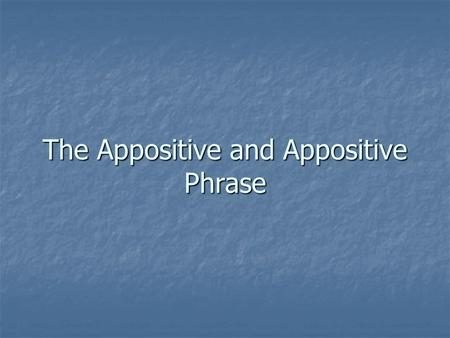 The Appositive and Appositive Phrase. always always An appositive is a word placed after another word to explain or identify it. The appositive always.