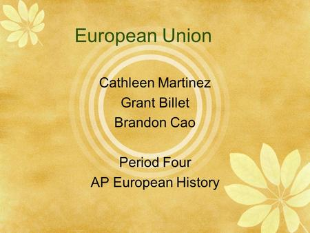 European Union Cathleen Martinez Grant Billet Brandon Cao Period Four AP European History.