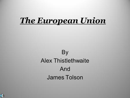 The European Union By Alex Thistlethwaite And James Tolson.