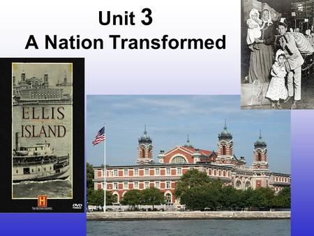 Unit 3 A Nation Transformed. Ellis Island Ellis Island opened in 1892 as a federal immigration station. Millions of newly arrived European immigrants.