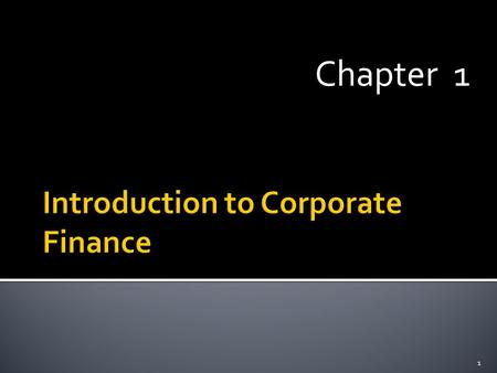 Chapter 1 1.  Corporate Investment and Financing Decisions  The Financial Goal of the Corporation  Preview of Coming Attractions 2.