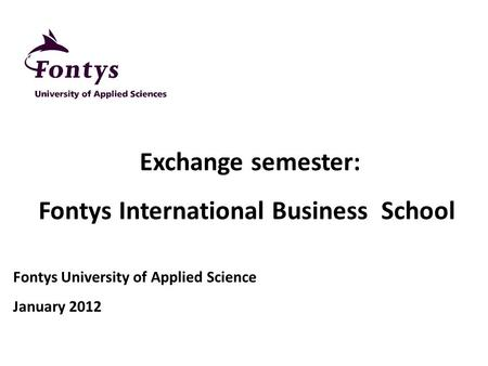 Exchange semester: Fontys International Business School Fontys University of Applied Science January 2012.