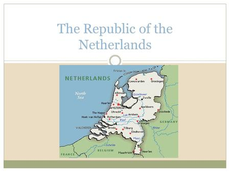 The Republic of the Netherlands. Netherlands: The Golden Age – Politics in the 1600s Consisted of a confederation of seven provinces. Holland and Zeeland.