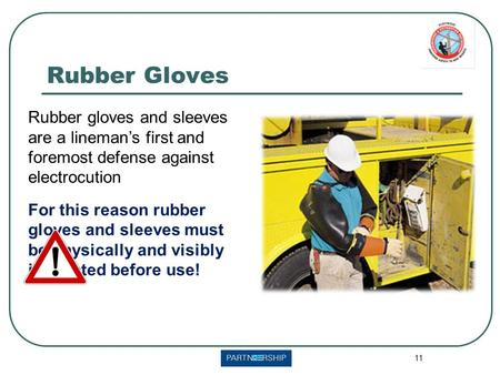 11 Rubber gloves and sleeves are a lineman's first and foremost defense against electrocution For this reason rubber gloves and sleeves must be physically.