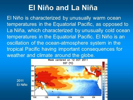 El Niño and La Niña El Niño is characterized by unusually warm ocean temperatures in the Equatorial Pacific, as opposed to La Niña, which characterized.