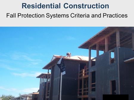 Residential Construction Fall Protection Systems Criteria and Practices.