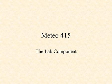 Meteo 415 The Lab Component. Today's Objectives What makes an excellent forecaster?