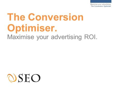 Maximise your advertising. The Conversion Optimiser The Conversion Optimiser. Maximise your advertising ROI.