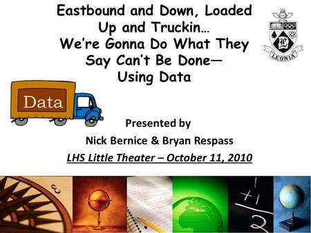 Eastbound and Down, Loaded Up and Truckin… We're Gonna Do What They Say Can't Be Done— Using Data Presented by Nick Bernice & Bryan Respass LHS Little.