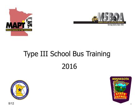 5/121 Type III School Bus Training 2016. 5/122 Disclaimer While every effort has been made to assure the information provided here is complete and accurate;