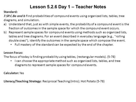 Lesson 5.2.6 Day 1 – Teacher Notes Standard: 7.SP.C.8a and b Find probabilities of compound events using organized lists, tables, tree diagrams, and simulation.