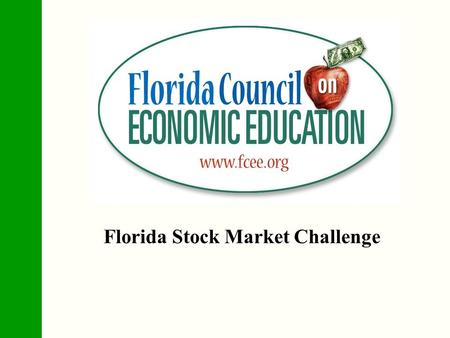 "Florida Stock Market Challenge. Importance of Financial Literacy ""Improving basic financial education at the elementary and secondary school level is."