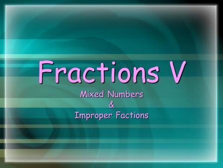 Fractions V Mixed Numbers & Improper Factions. Mixed Number A mixed number has a part that is a whole number and a part that is a fraction. A mixed number.