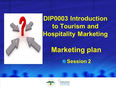 DIP0003 Introduction to Tourism and Hospitality Marketing Marketing plan Session 2.