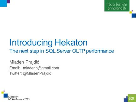 100 200 Introducing Hekaton The next step in SQL Server OLTP performance Mladen Prajdić