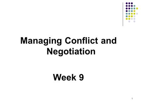 Managing Conflict and Negotiation Week 9 1. Overview  Distinguish task-related from socioemotional conflict.  Discuss the advantages and disadvantages.