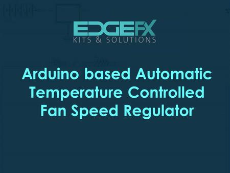 Arduino based Automatic Temperature Controlled Fan Speed Regulator.