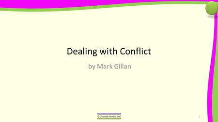 Dealing with Conflict by Mark Gillan © Skoosh Media Ltd1.