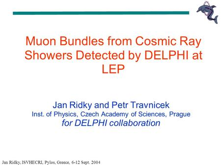 Jan Ridky and Petr Travnicek Inst. of Physics, Czech Academy of Sciences, Prague for DELPHI collaboration Muon Bundles from Cosmic Ray Showers Detected.
