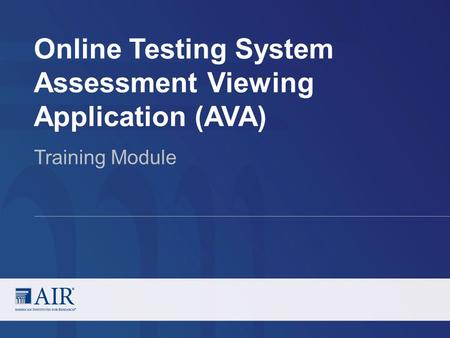 Online Testing System Assessment Viewing Application (AVA) Training Module.