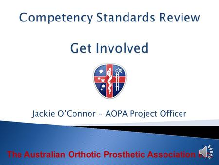 The Australian Orthotic Prosthetic Association Inc. Jackie O'Connor – AOPA Project Officer.