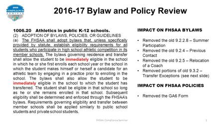 2016-17 Bylaw and Policy Review 1006.20 Athletics in public K-12 schools. (2) ADOPTION OF BYLAWS, POLICIES, OR GUIDELINES (a) The FHSAA shall adopt bylaws.