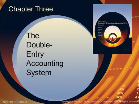 McGraw-Hill/Irwin Copyright © 2007 by The McGraw-Hill Companies, Inc. All rights reserved. Chapter Three The Double- Entry Accounting System.