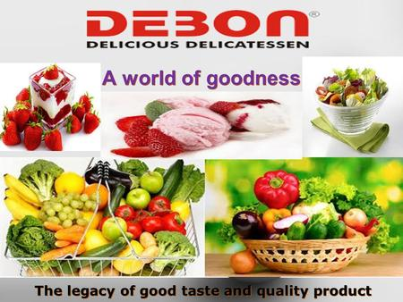 A world of goodness The legacy of good taste and quality product.