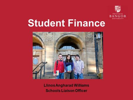 Student Finance Llinos Angharad Williams Schools Liaison Officer.