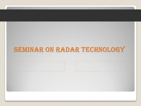 Seminar on Radar Technology. Contents  Introduction  History  Basic Principle  Locating Target  Distance Determination  Direction Determination.