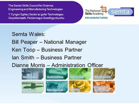 The Sector Skills Council for Science, Engineering and Manufacturing Technologies Y Cyngor Sgiliau Sector ar gyfer Technolegau Gwyddoniaeth, Peirianneg.